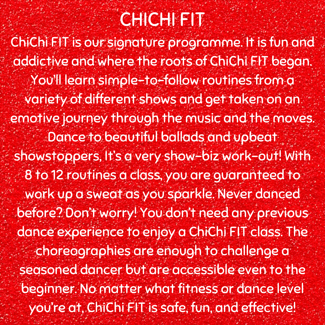 CHICHI FIT ChiChi FIT is our signature programme. It is fun and addictive and where the roots of ChiChi FIT began. You'll learn simple-to-follow routines from a variety of different